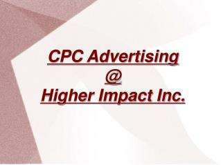 CPC Advertising @ Higher Impact Inc.