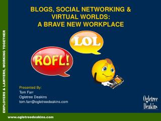 BLOGS, SOCIAL NETWORKING & VIRTUAL WORLDS: A BRAVE NEW WORKPLACE