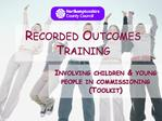 Recorded Outcomes Training