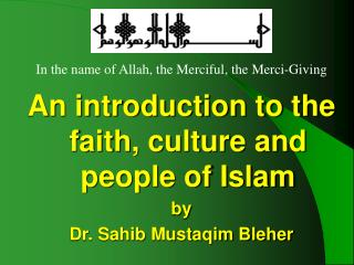 An introduction to the faith, culture and people of Islam by Dr. Sahib Mustaqim Bleher