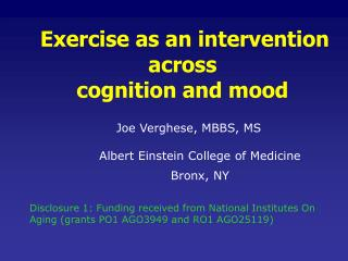 Exercise as an intervention across  cognition and mood Joe Verghese, MBBS, MS 	Albert Einstein College of Medicine 	Bron