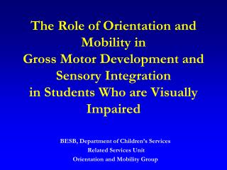 The Role of Orientation and Mobility in Gross Motor Development and Sensory Integration in Students Who are Visually Imp