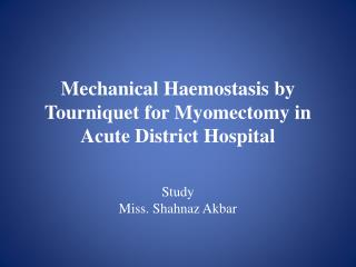 Mechanical Haemostasis by Tourniquet for Myomectomy in Acute District Hospital