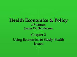 Health Economics & Policy 3 rd  Edition James W. Henderson