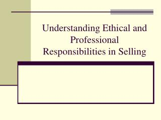 Understanding Ethical and Professional Responsibilities in Selling