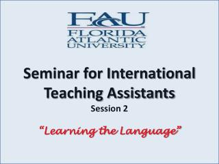 Seminar for International Teaching Assistants Session 2   Learning the Language