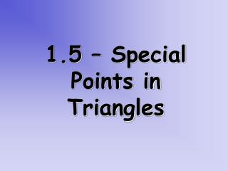 1.5   Special Points in Triangles
