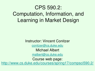 CPS 590.2: Computation, Information, and Learning in Market Design