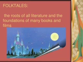 FOLKTALES:  the roots of all literature and the foundations of many books and films