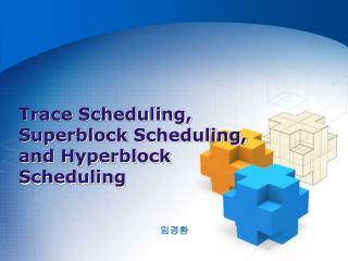 Trace Scheduling, Superblock Scheduling,  and Hyperblock Scheduling