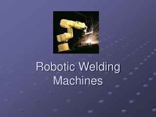 Robotic Welding Machines