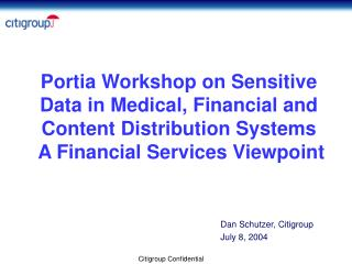 Portia Workshop on Sensitive Data in Medical, Financial and Content Distribution Systems  A Financial Services Viewpoint