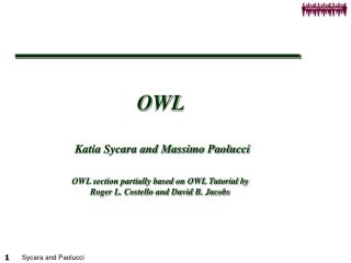 OWL    Katia Sycara and Massimo Paolucci  OWL section partially based on OWL Tutorial by  Roger L. Costello and David B.