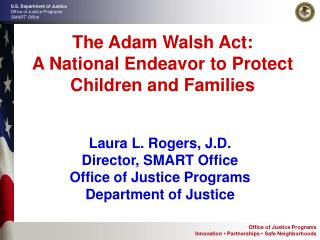 The Adam Walsh Act: A National Endeavor to Protect Children and Families