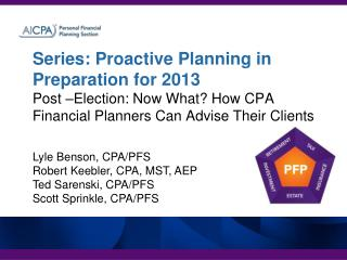 Series: Proactive Planning in Preparation for 2013 Post  Election: Now What How CPA Financial Planners Can Advise Their