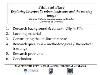Research background  context: City in Film Locating material Constructing the on-line database Research questions   meth