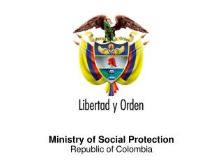 Ministry of Social Protection                                 Republic of Colombia