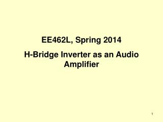 EE462L, Spring 2014 H-Bridge Inverter as an Audio Amplifier