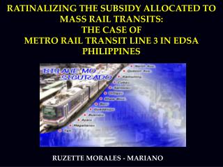 RATINALIZING THE SUBSIDY ALLOCATED TO MASS RAIL TRANSITS:  THE CASE OF  METRO RAIL TRANSIT LINE 3 IN EDSA PHILIPPINES