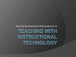 Teaching with Instructional Technology