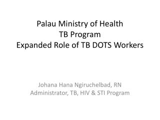 Palau Ministry of Health TB Program  Expanded Role of TB DOTS Workers