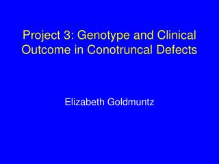 Project 3: Genotype and Clinical Outcome in Conotruncal Defects