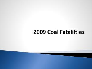2009 Coal  Fatalilties