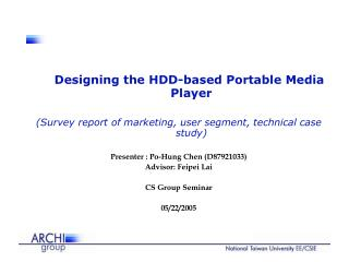 Designing the HDD-based Portable Media Player  Survey report of marketing, user segment, technical case study  Presenter