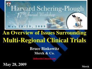 An Overview of Issues Surrounding  Multi-Regional Clinical Trials  Bruce Binkowitz Merck  Co.  binkowitzmerck