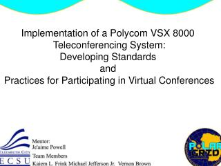 Implementation of a Polycom VSX 8000  Teleconferencing System: Developing Standards  and  Practices for Participating in