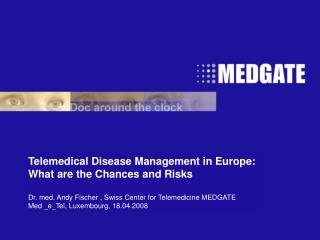Telemedical Disease Management in Europe:  What are the Chances and Risks  Dr. med. Andy Fischer , Swiss Center for Tele