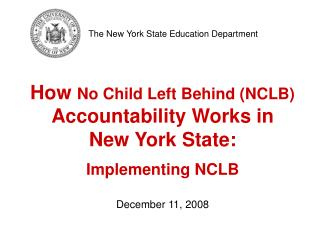How No Child Left Behind NCLB Accountability Works in New York State:  Implementing NCLB  December 11, 2008