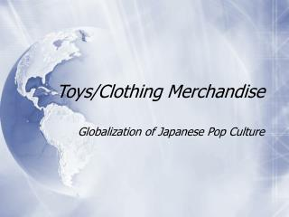 Toys/Clothing Merchandise