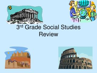 3 rd  Grade Social Studies Review