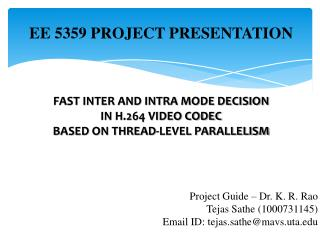 EE 5359 PROJECT PRESENTATION    FAST INTER AND INTRA MODE DECISION  IN H.264 VIDEO CODEC  BASED ON THREAD-LEVEL PARALLEL