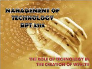 MANAGEMENT OF TECHNOLOGY          BPT 3113
