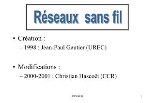Création : 1998 : Jean-Paul Gautier (UREC) Modifications : 2000-2001 : Christian Hascoët (CCR)