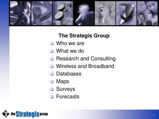 The Strategis Group Who we are What we do Research and Consulting Wireless and Broadband Databases  Maps  Surveys Foreca