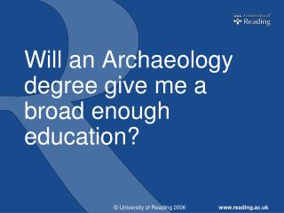 Will an Archaeology degree give me a broad enough education?
