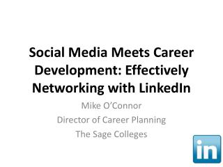 Social Media Meets Career Development: Effectively Networking with LinkedIn