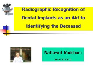 Radiographic Recognition of Dental Implants as an Aid to Identifying the Deceased