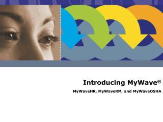 Introducing MyWave ®