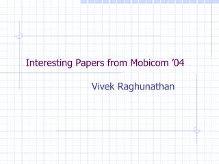 Interesting Papers from Mobicom '04