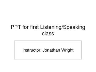 PPT for first Listening/Speaking class