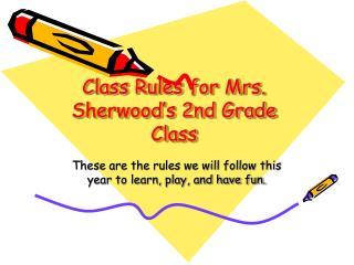 Class Rules for Mrs. Sherwood's 2nd Grade Class