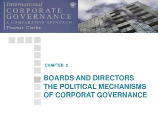 BOARDS AND DIRECTORS THE POLITICAL MECHANISMS OF CORPORAT GOVERNANCE