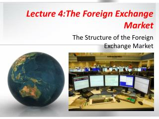 Lecture 4:The Foreign Exchange Market