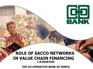 ROLE OF SACCO NETWORKS         IN VALUE CHAIN FINANCING