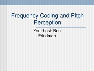 Frequency Coding and Pitch Perception