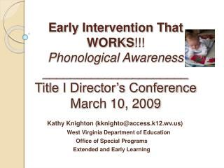 Early Intervention That WORKS !!! Phonological Awareness _____________________ Title I Director's Conference March 10, 2